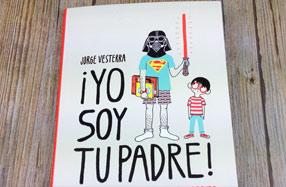 """Libro """"¡Yo soy tu padre! Cómo llevar a tus hijos al lado oscuro"""""""