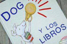 """""""Dog y los libros"""" El libro ideal para que les guste la lectura"""