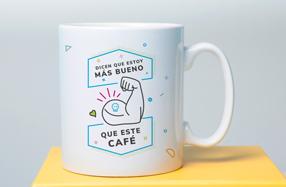 Taza: Dicen que estoy más bueno que este café